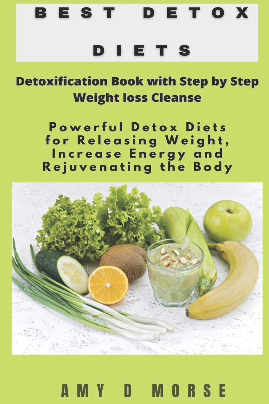 Best Detox Diets: Detoxification Book with Step by Step Weight loss Cleanse Powerful Detox Diets for Releasing Weight, Increase Energy and Rejuvenating the Body 1
