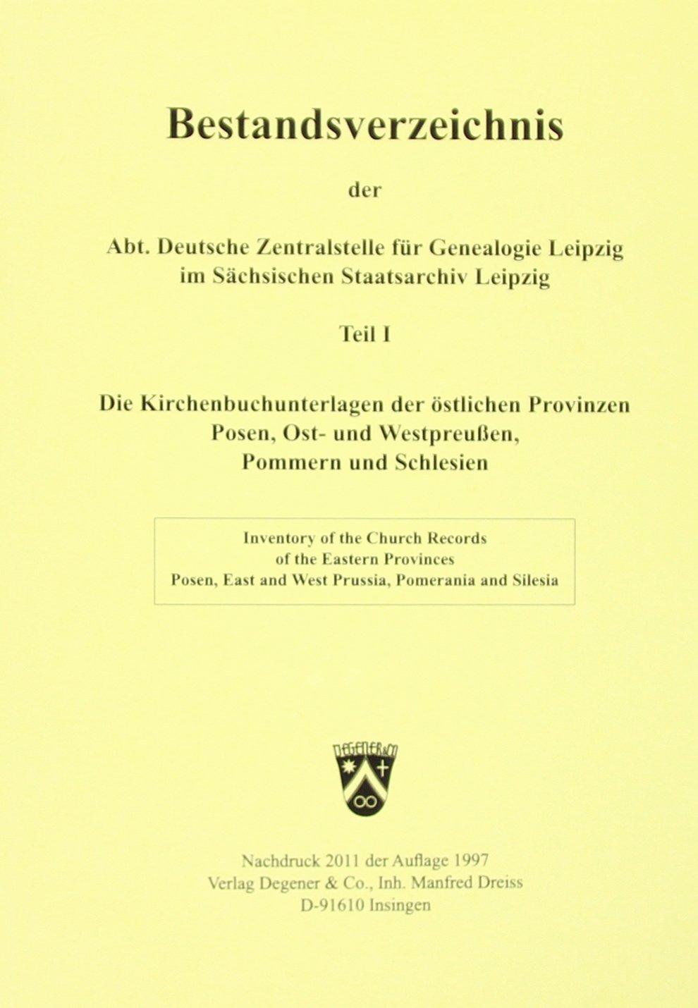 Bestandsverzeichnis der Deutschen Zentralstelle für Genealogie Leipzig / Die Kirchenbuchunterlagen der östlichen Provinzen Posen, Ost- und ... und Schlesien (Genealogische Informationen)
