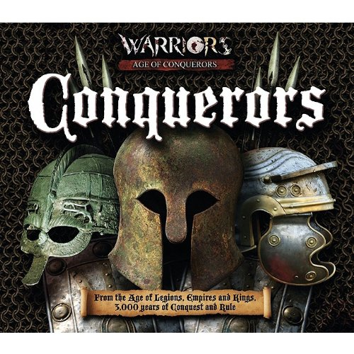 Download Conquerors: From the Age of Legions, Empires and Kings, 3000 Years of Conquest and Rule (Warrios Age of Conquerors) pdf