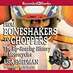 From Boneshakers to Choppers: The Rip-Rearing History of Motorcycles | Lisa Smedman