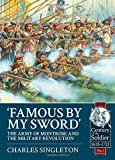 Famous By My Sword: The Army of Montrose and the Military Revolution (Century of the Soldier-Warfare c 1618-1721)