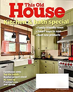 this old house magazine may 2018 kitchen bath special amazon rh amazon com this old house painting kitchen cabinets this old house kitchen cabinets