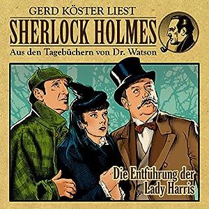 Die Entführung der Lady Harris (Sherlock Holmes: Aus den Tagebüchern von Dr. Watson) Hörbuch