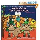 Alex Goes to Australia (Amazing Adventures of Alex the Crocodile) (Volume 2)
