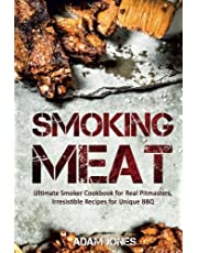 Smoking Meat: Ultimate Smoker Cookbook for Real Pitmasters, Irresistible Recipes for Unique BBQ