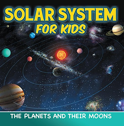 Solar System for Kids: The Planets and Their Moons: Universe for Kids (Children's Astronomy & Space ()