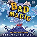 Bad Magic Audiobook by Pseudonymous Bosch Narrated by Joshua Swanson