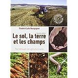 Le sol, la terre et les champs - Pour retrouver une agriculture saine