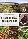 Le sol, la terre et les champs : Pour retrouver une agriculture saine par Bourguignon