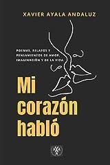 """""""Mi corazón habló"""": Poemas, relatos y pensamientos de amor, imaginación y de la vida (Spanish Edition) Paperback"""