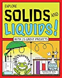 img - for Explore Solids and Liquids!: With 25 Great Projects (Explore Your World) book / textbook / text book