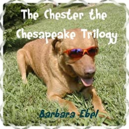 The Chester the Chesapeake Trilogy (The Chester the Chesapeake Series) by [Ebel, Barbara]