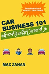 Car Business 101: #CrazyShitCarDealersDo (Perfect Dealership) Paperback
