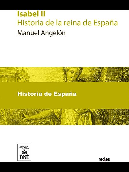 Isabel II : historia de la reina de España eBook: Angelón, Manuel ...