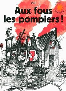 """Afficher """"Aux fous les pompiers !"""""""