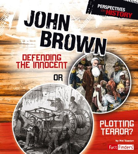 John Brown: Defending the Innocent or Plotting Terror? (Perspectives on History)