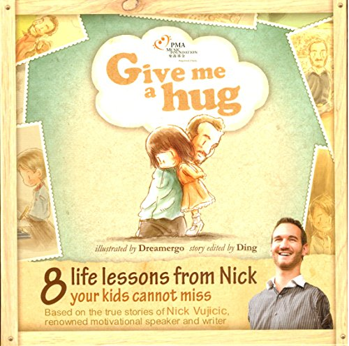 Give Me a Hug – Nick Vujicic / 8 life lessons from Nick's adventure every child should hear / Motivational Reach your dreams / Beautifully illustrated, easy to read and understand / Young reader 5-12 / Illustrated Storybook / Graphic Novel