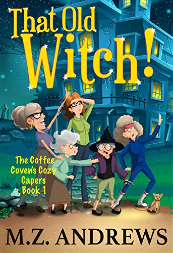 (That Old Witch!: The Coffee Coven's Cozy Capers: Book 1)