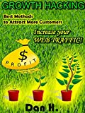 Growth Hacking: Best Methods to Attract More Costumers: Increase your WEB TRAFFIC! (Marketing Book 1)