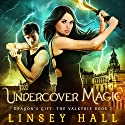 Undercover Magic: Dragon's Gift: The Valkyrie, Book 1 Audiobook by Linsey Hall Narrated by Laurel Schroeder
