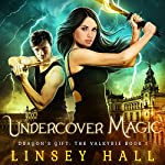 Undercover Magic: Dragon's Gift: The Valkyrie, Book 1 | Linsey Hall