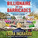 Billionaire at the Barricades: The Populist Revolution from Reagan to Trump Audiobook by Laura Ingraham Narrated by Laura Ingraham