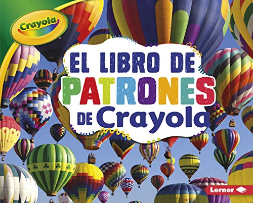 El libro de patrones de Crayola/ The Crayola Patterns Book (Conceptos Crayola/ Crayola Concepts) (Spanish Edition)