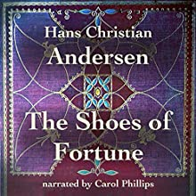 The Shoes of Fortune Audiobook by Hans Christian Andersen Narrated by Carol Phillips