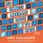 50 Things Liberals Love to Hate   Mike Gallagher