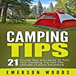 Camping Tips: 21 Crucial Tips and Hacks to Turn Your Camping Trip into the Ultimate Outdoor Adventure | Emerson Woods