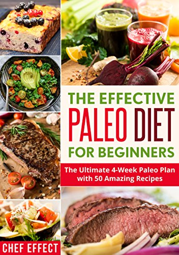 The Effective Paleo Diet for Beginners: The Ultimate 4-Week Paleo Plan with 50 Amazing Recipes (English Edition)