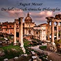 Die hellenistisch-römische Philosophie Hörbuch von August Messer Gesprochen von: Jan Koester
