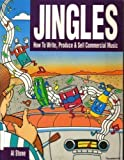 Jingles: How to Write, Produce and Sell Commercial Music