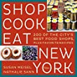 Shop Cook Eat New York: 200 of the City's Best Food Shops, Plus Favorite Recipes