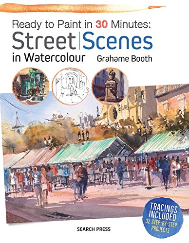Ready to Paint in 30 Minutes: Street Scenes in -