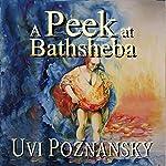 A Peek at Bathsheba: The David Chronicles, Book 2 | Uvi Poznansky