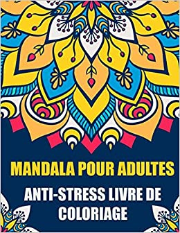 Mandala Pour Adultes Anti Stress Livre De Coloriage Mandalas A Colorier Pour Meditation Et Se Detendre Pour Adultes Et Debutants Volume 1 Amazon Fr Livre De Coloriage Mandala Livres