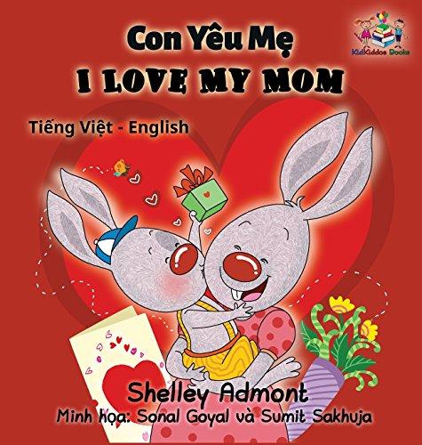I Love My Mom (vietnamese baby book, bilingual vietnamese english books): Vietmanese for kids (Vietnamese English Bilingual Collection) (Vietnamese Edition) by KidKiddos Books Ltd.