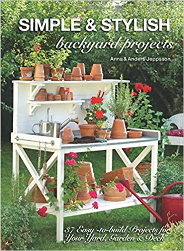 simple stylish backyard projects 37 easy to build projects for
