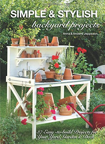 Simple & Stylish Backyard Projects: 37 Easy-to-Build Projects for Your Yard, Garden & Deck (To Projects Easy Build)