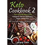 Keto Cookbook 2: This Book Includes Ketogenic Diet for Beginners, Vegan Instant Pot