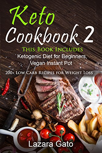Keto Cookbook 2: This Book Includes Ketogenic Diet for Beginners, Vegan Instant Pot by Lazara Gato