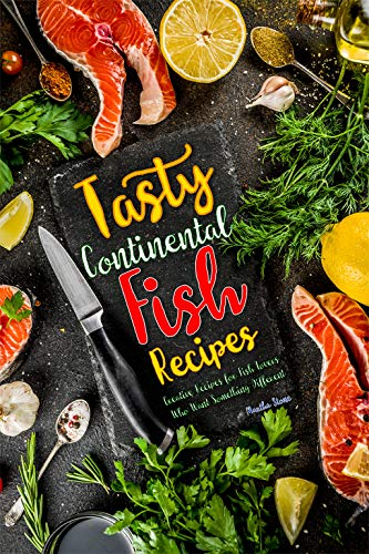 Tasty Continental Fish Recipes: Creative Recipes for Fish Lovers Who Want Something Different by Martha Stone