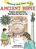 : Spend the Day in Ancient Rome: Projects and Activities that Bring the Past to Life