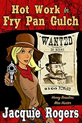 Hot Work in Fry Pan Gulch (Honey Beaulieu - Man Hunter Book 1)