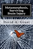 Metamorphosis, Surviving Brain Injury
