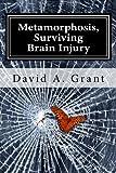 Metamorphosis, Surviving Brain Injury