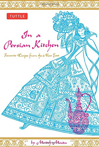 In a Persian Kitchen: Favorite Recipes from the Near East by Maideh Mazda