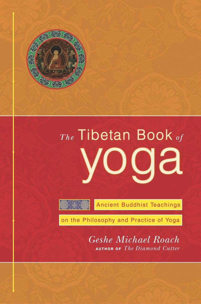 The Tibetan Book Of Yoga Ancient Buddhist Teachings On The Philosophy And Practice Of Yoga Roach Geshe Michael 9780385508377 Amazon Com Books