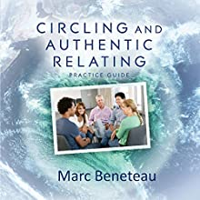 Circling and Authentic Relating - Practice Guide Audiobook by Marc Beneteau Narrated by Marc Beneteau